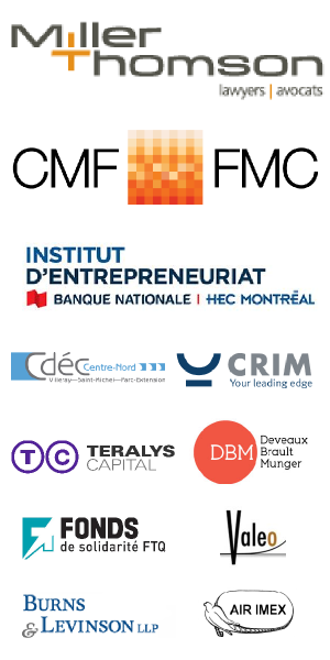 Nos commanditaires : Miller Thomson, Canada Media Fund, Institut d'entrepreneuriat - HEC, CRIM, CDEC Centre-Nord, Teralys Capital, Burns & Levinson LLP,  Fonds de Solidarité FTQ, Deveaux Brault Munger, Valeo, Air Imex
